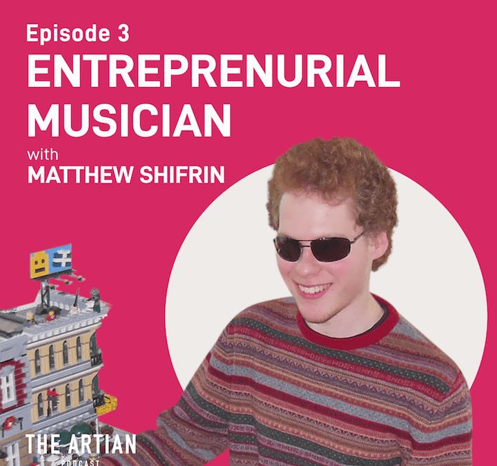 episode 3 – entrepreneurial musician | Matthew Shifrin
