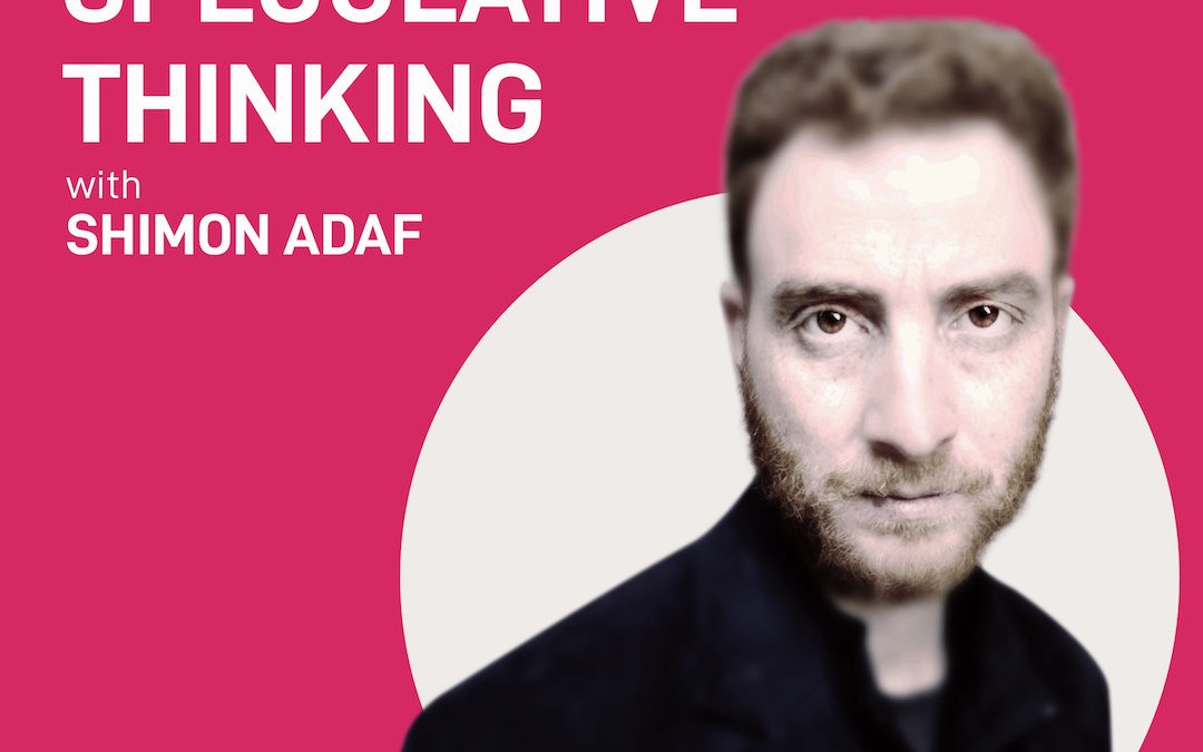 episode 6 – speculative thinking | Shimon Adaf
