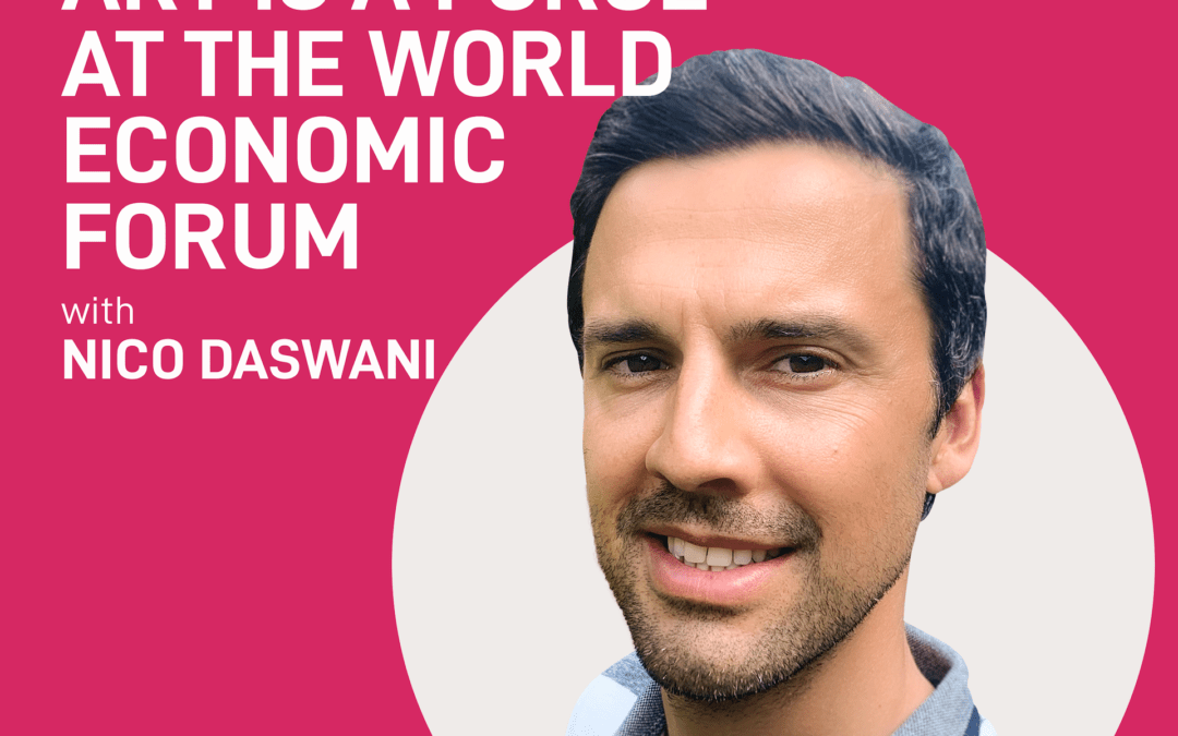 episode 7 – art is a force at the world economic forum | Nico Daswani