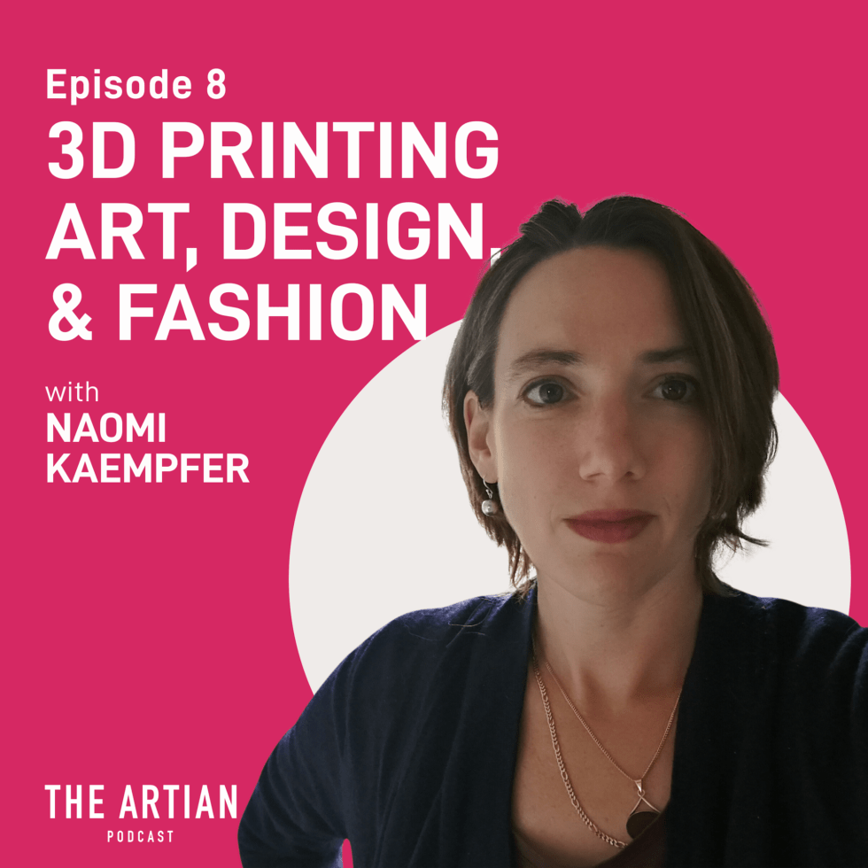 episode 8 – 3D printing art, design, and fashion | Naomi Kaempfer