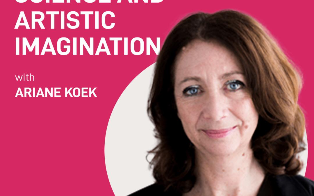 episode 13 – Science and Artistic Imagination | Ariane Koek