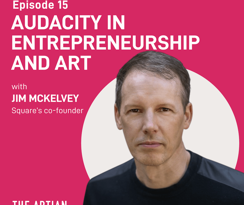 Episode 15 – Audacity in Entrepreneurship and Art | Jim McKelvey